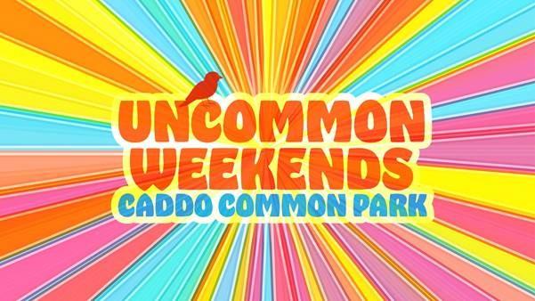 caddo common park uncommon weekends